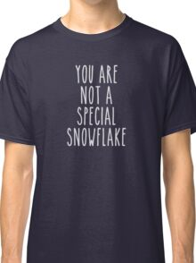You Are Not a Special Snowflake Classic T-Shirt