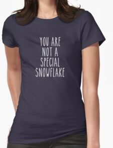 You Are Not a Special Snowflake Womens Fitted T-Shirt