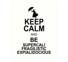 Keep Calm and Be SUPERCALIFRAGILISTICEXPIALIDOCIOUS T shirt Mary Poppins , Unique Gifts Art Print