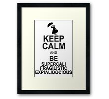 Keep Calm and Be SUPERCALIFRAGILISTICEXPIALIDOCIOUS T shirt Mary Poppins , Unique Gifts Framed Print