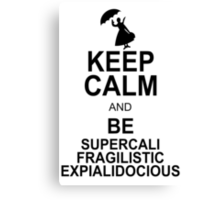 Keep Calm and Be SUPERCALIFRAGILISTICEXPIALIDOCIOUS T shirt Mary Poppins , Unique Gifts Canvas Print