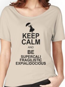 Keep Calm and Be SUPERCALIFRAGILISTICEXPIALIDOCIOUS T shirt Mary Poppins , Unique Gifts Women's Relaxed Fit T-Shirt
