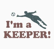 I'm a Keeper Soccer Goalie by TheShirtYurt