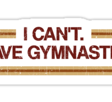 I Can't I Have Gymnastics Sticker