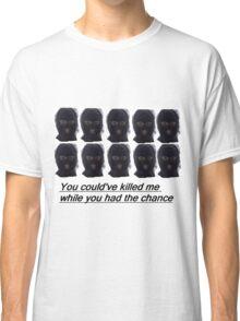 funny burglar killed me while you had the chance meme memes Classic T-Shirt