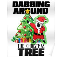 Cute DABBING AROUND THE CHRISTMAS TREE T-SHIRT Funny Santa Swag Poster