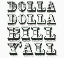Dolla Dolla Bill Yall Cash Money Dollars by TheShirtYurt