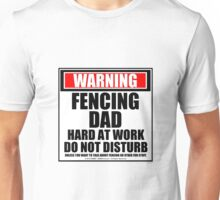 Warning Fencing Dad Hard At Work Do Not Disturb Unisex T-Shirt