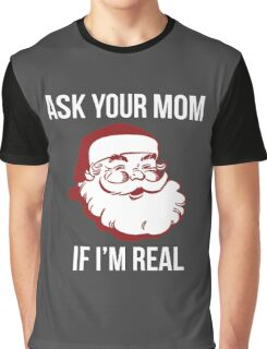 Ask Your Mom If I'm Real Graphic T-Shirt