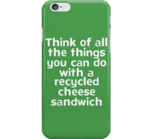 Think of all the things you can do with a recycled cheese sandwich iPhone Case/Skin