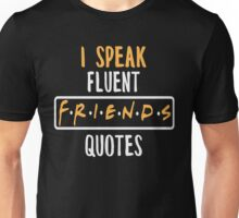 I Speak Fluent Friends Quotes T-shirt - Friend Shirts Unisex T-Shirt