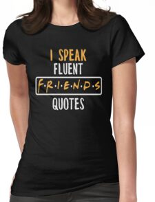 I Speak Fluent Friends Quotes T-shirt - Friend Shirts Womens Fitted T-Shirt
