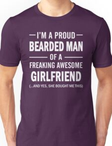 I'm A Proud Bearded Man Of A Freaking Awesome Girlfriend Unisex T-Shirt