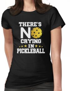 There's No Crying in Pickleball Womens Fitted T-Shirt