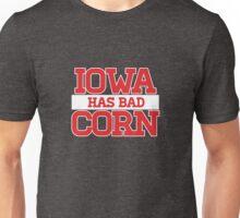 Iowa has bad corn Unisex T-Shirt