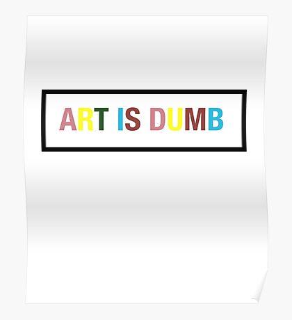 Art is Dumb Poster