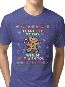 Cute I CAN'T FEEL MY FACE When I'm With You Shirt Funny Xmas Tri-blend T-Shirt