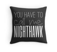 You Have To Call Me Nighthawk Throw Pillow