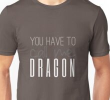 You Have To Call Me Dragon Unisex T-Shirt