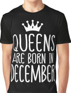 QUEENS Are Born In December T-shirt Graphic T-Shirt