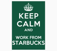 Keep Calm And Work From Starbucks by BlackObsidian