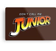 Don't Call Me Junior Metal Print