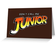 Don't Call Me Junior Greeting Card