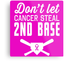 Don't Let Breast Cancer Steal 2nd Base Metal Print