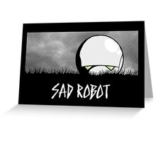 Sad Robot Greeting Card