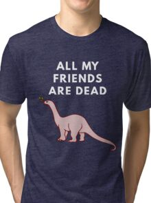 All My Friends Are Dead Tri-blend T-Shirt