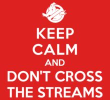 Keep Calm and Don't Cross the Streams by Adho1982