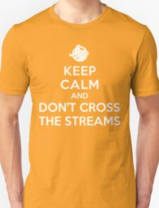 Keep Calm and Don't Cross the Streams T-Shirt