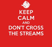 Keep Calm and Don't Cross the Streams Unisex T-Shirt