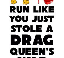 Run Like You Just Stole a Drag Queen's Wig V2 by clairealexander