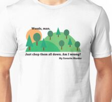 My Favorite Murder - Chop Down All the Woods Unisex T-Shirt