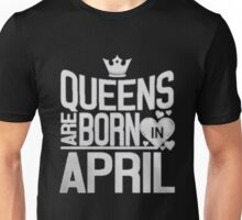QUEENS ARE BORN IN APRIL T-SHIRT Unisex T-Shirt