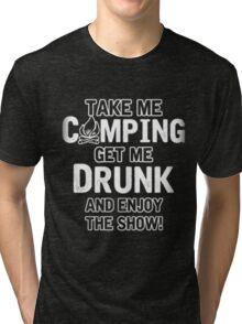 TAKE ME CAMPING GET ME DRUNK AND ENJOY THE SHOW T-SHIRT Tri-blend T-Shirt