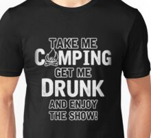 TAKE ME CAMPING GET ME DRUNK AND ENJOY THE SHOW T-SHIRT Unisex T-Shirt