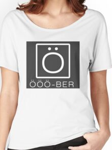 OOO-BER (by kirk) Women's Relaxed Fit T-Shirt