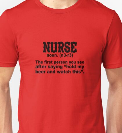 Nurse: The First Person After Saying Hold My Beer Unisex T-Shirt