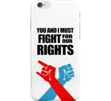 You And I Must Fight For Our Rights iPhone Case/Skin