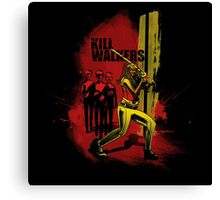 Kill Walkers  Canvas Print