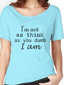 Dumb Women's Relaxed Fit T-Shirt