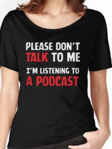Anti-social (white text): Please don't talk to me I'm listening to a podcast Women's Relaxed Fit T-Shirt