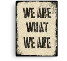 we are what we are Canvas Print