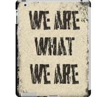 we are what we are iPad Case/Skin