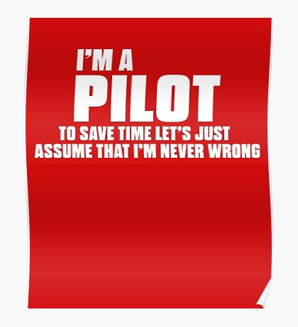 I'm A Pilot I'm Never Wrong Poster