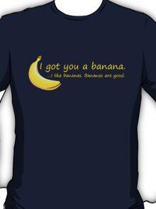 I Got You A Banana.. T-Shirt