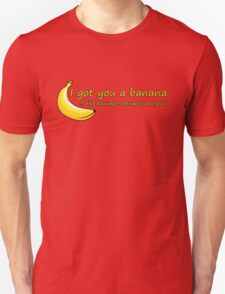 I Got You A Banana.. T-Shirt