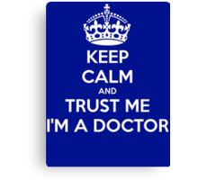 Keep Calm And Trust Me I am A Doctor Canvas Print